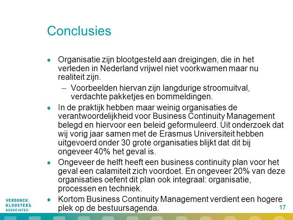 17 Conclusies  Organisatie zijn blootgesteld aan dreigingen, die in het verleden in Nederland vrijwel niet voorkwamen maar nu realiteit zijn. –Voorbe