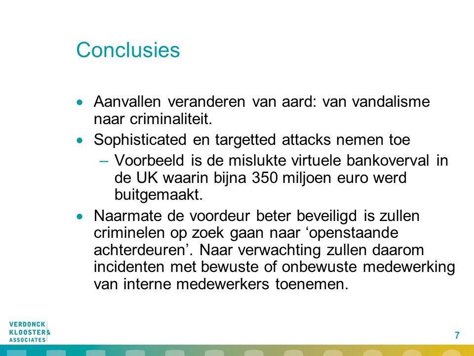 7 Conclusies  Aanvallen veranderen van aard: van vandalisme naar criminaliteit.  Sophisticated en targetted attacks nemen toe –Voorbeeld is de mislu