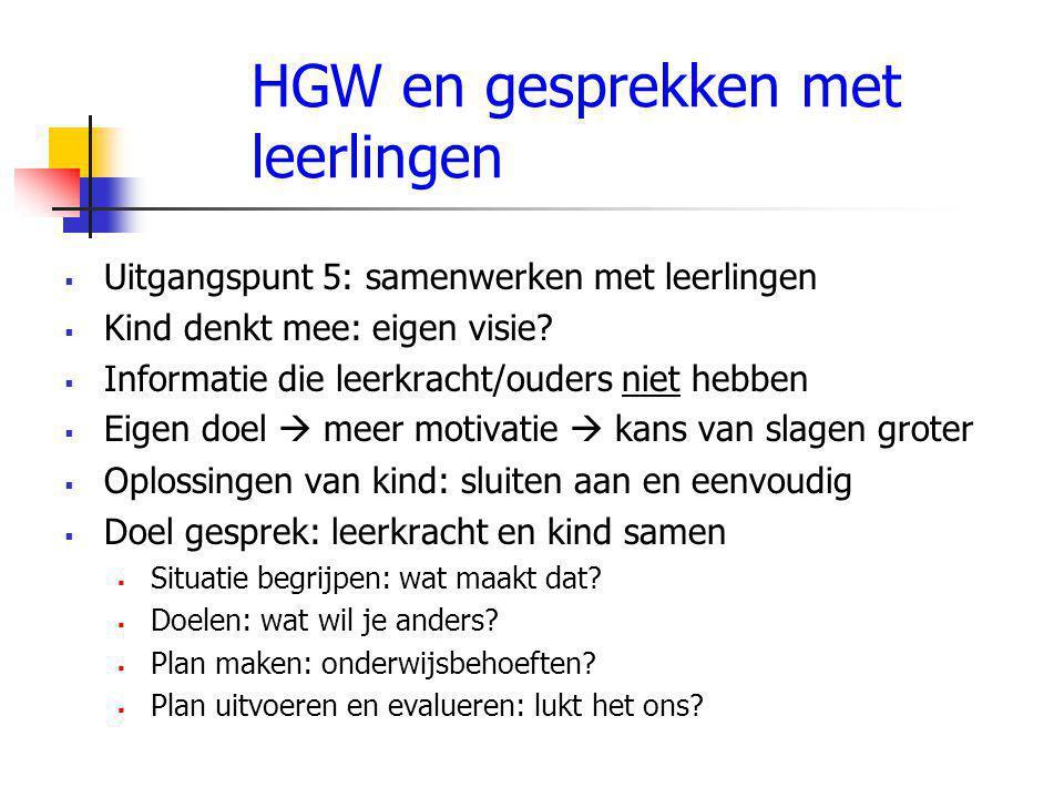 HGW en gesprekken met leerlingen  Uitgangspunt 5: samenwerken met leerlingen  Kind denkt mee: eigen visie.