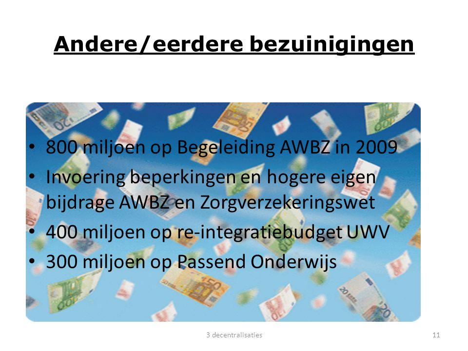 Andere/eerdere bezuinigingen 800 miljoen op Begeleiding AWBZ in 2009 Invoering beperkingen en hogere eigen bijdrage AWBZ en Zorgverzekeringswet 400 mi