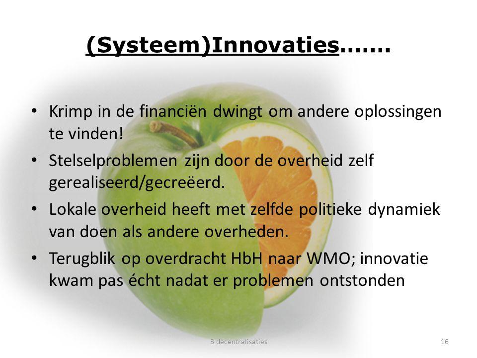 (Systeem)Innovaties……. Krimp in de financiën dwingt om andere oplossingen te vinden! Stelselproblemen zijn door de overheid zelf gerealiseerd/gecreëer