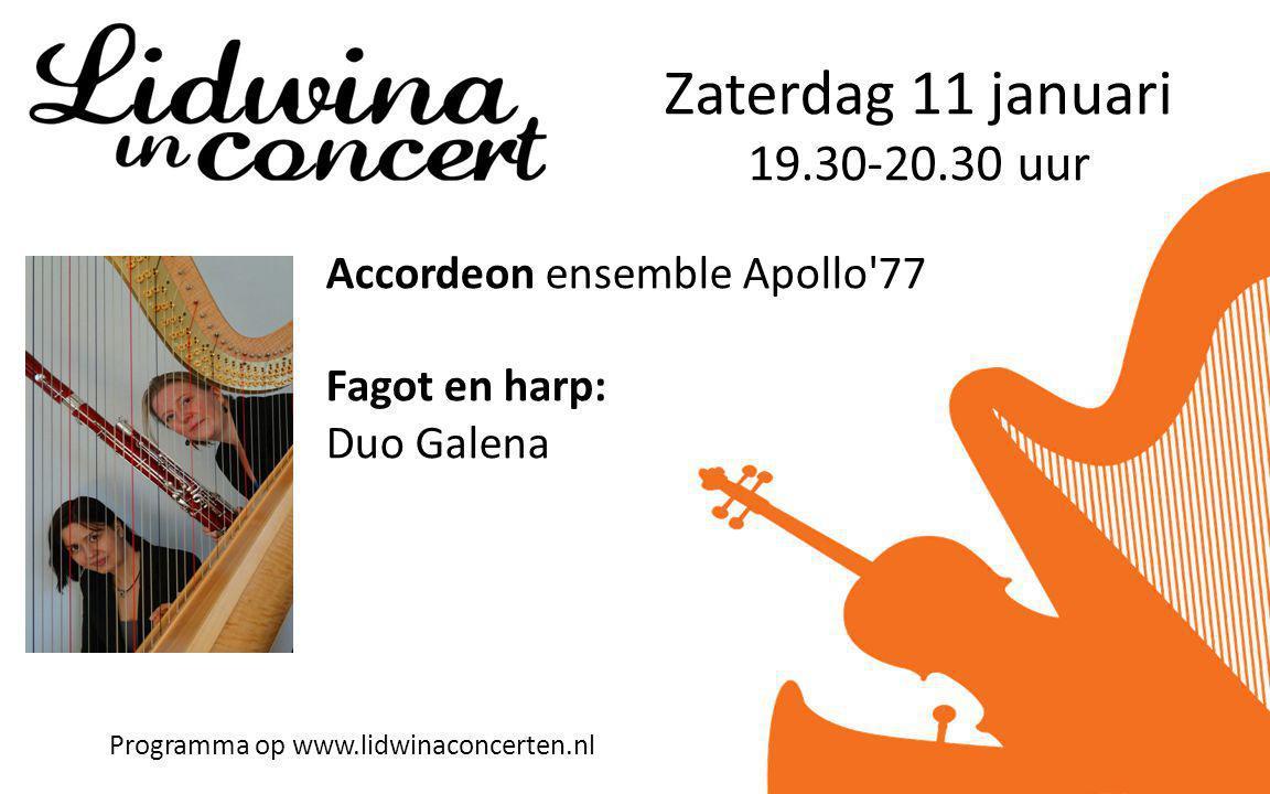 Zaterdag 11 januari 19.30-20.30 uur Programma op www.lidwinaconcerten.nl Accordeon ensemble Apollo 77 Fagot en harp: Duo Galena