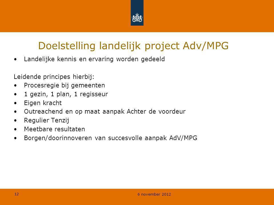 12 6 november 2012 Doelstelling landelijk project Adv/MPG Landelijke kennis en ervaring worden gedeeld Leidende principes hierbij: Procesregie bij gem
