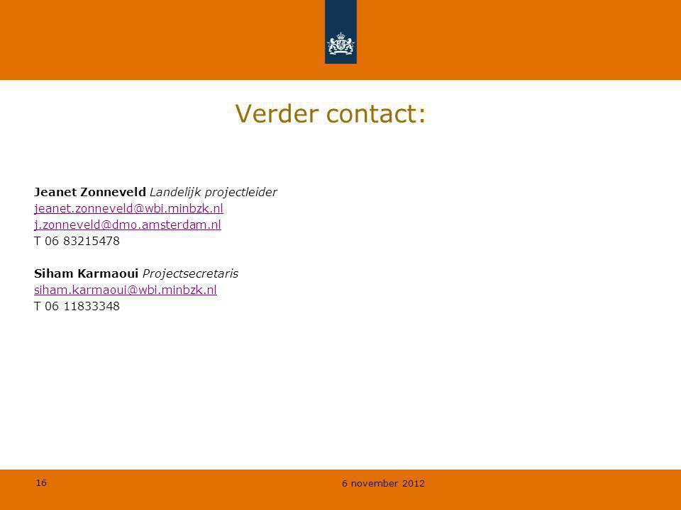 16 6 november 2012 Verder contact: Jeanet Zonneveld Landelijk projectleider jeanet.zonneveld@wbi.minbzk.nl j.zonneveld@dmo.amsterdam.nl T 06 83215478