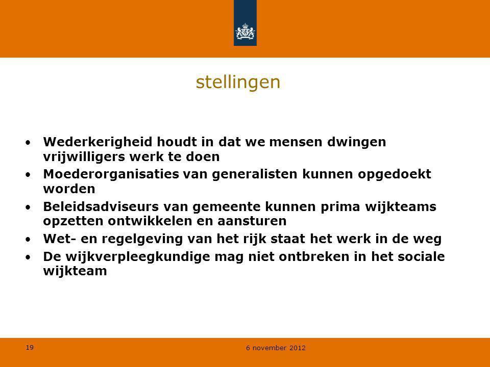 19 6 november 2012 stellingen Wederkerigheid houdt in dat we mensen dwingen vrijwilligers werk te doen Moederorganisaties van generalisten kunnen opge