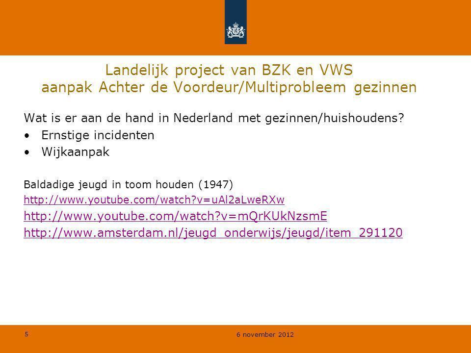 5 6 november 2012 Landelijk project van BZK en VWS aanpak Achter de Voordeur/Multiprobleem gezinnen Wat is er aan de hand in Nederland met gezinnen/hu