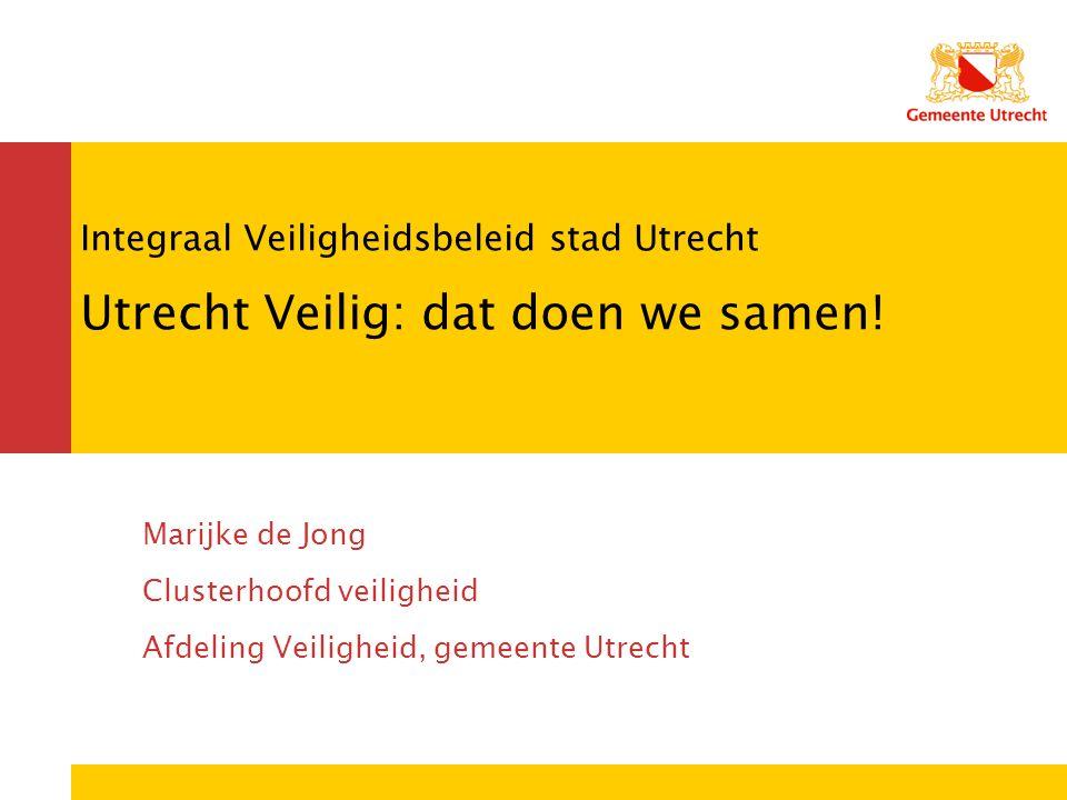 Integraal Veiligheidsbeleid stad Utrecht Utrecht Veilig: dat doen we samen.