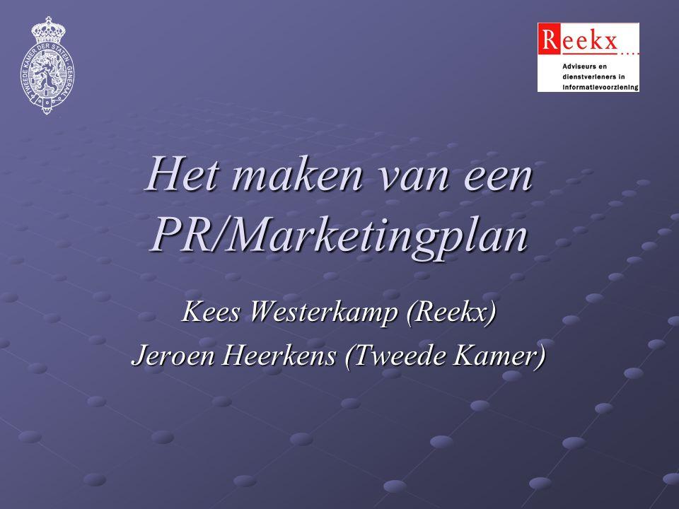 Het maken van een PR/Marketingplan Kees Westerkamp (Reekx) Jeroen Heerkens (Tweede Kamer)