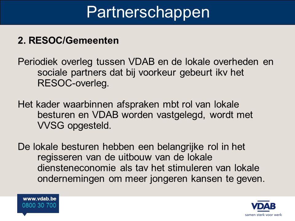 www.vdab.be 0800 30 700 Partnerschappen 2. RESOC/Gemeenten Periodiek overleg tussen VDAB en de lokale overheden en sociale partners dat bij voorkeur g