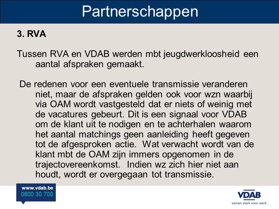www.vdab.be 0800 30 700 Partnerschappen 3. RVA Tussen RVA en VDAB werden mbt jeugdwerkloosheid een aantal afspraken gemaakt. De redenen voor een event