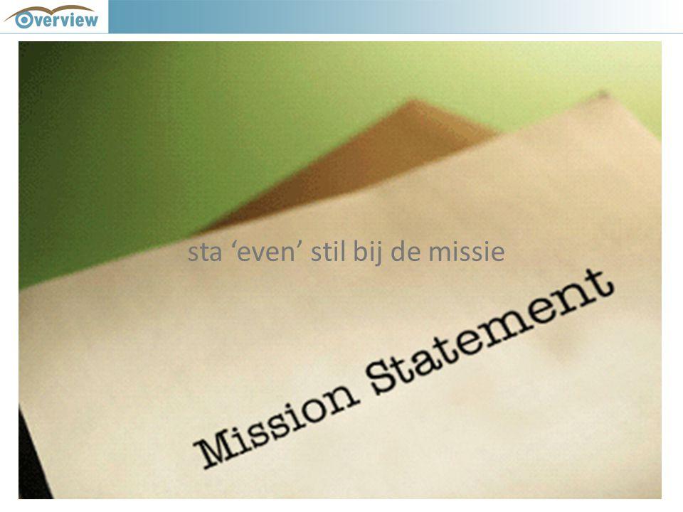 sta 'even' stil bij de missie