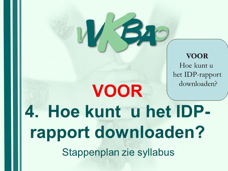 VOOR 4.Hoe kunt u het IDP- rapport downloaden? Stappenplan zie syllabus VOOR Hoe kunt u het IDP-rapport downloaden?