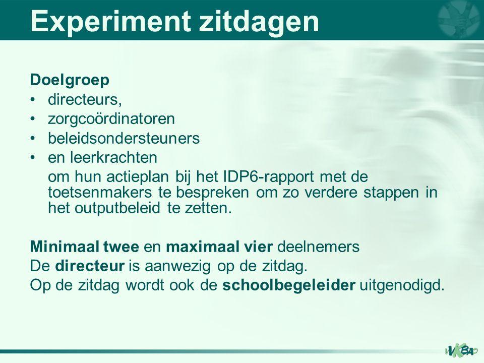 Experiment zitdagen Doelgroep directeurs, zorgcoördinatoren beleidsondersteuners en leerkrachten om hun actieplan bij het IDP6-rapport met de toetsenm