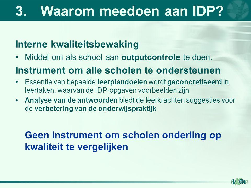 Ondersteuning door VVKBaO Op www.vvkbao.bewww.vvkbao.be –INFO –Gemiddelde resultaten Vlaanderen –Commentaar en suggesties voor preventie en remediëring IDP6 en IDP4 –Databanken met zoekcriteria –Lees-en kijkwijzer bij het IDP-rapport (uw syllabus) –PowerPoint van deze introductiesessie Via CiBaO: Opvragen school- en klasrapport(en) –Na elektronische invoering of online –Via de directeur In School + visie –Commentaar en suggesties –Achtergrondinformatie Informatiesessies en zitdagen (experiment) i.s.m.