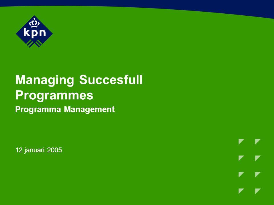 Managing Succesfull Programmes Programma Management 12 januari 2005