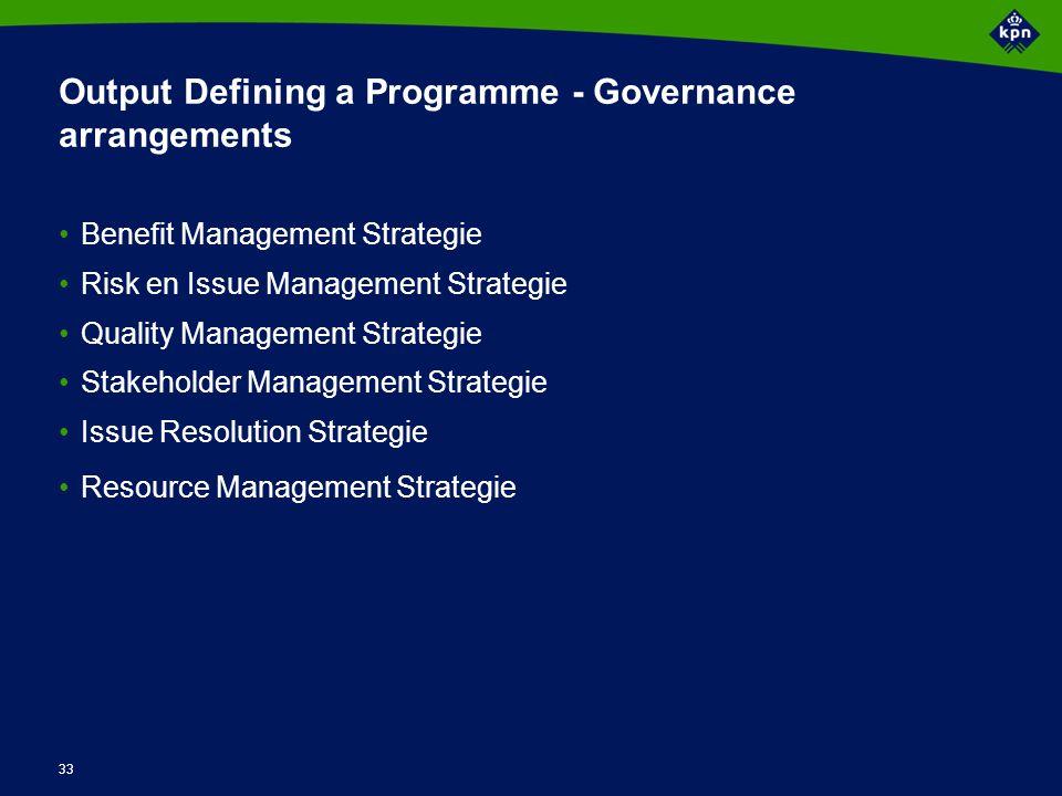 33 Output Defining a Programme - Governance arrangements Benefit Management Strategie Risk en Issue Management Strategie Quality Management Strategie
