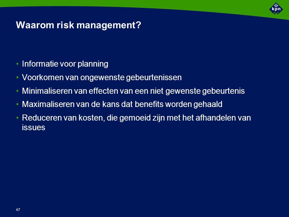 47 Waarom risk management? Informatie voor planning Voorkomen van ongewenste gebeurtenissen Minimaliseren van effecten van een niet gewenste gebeurten