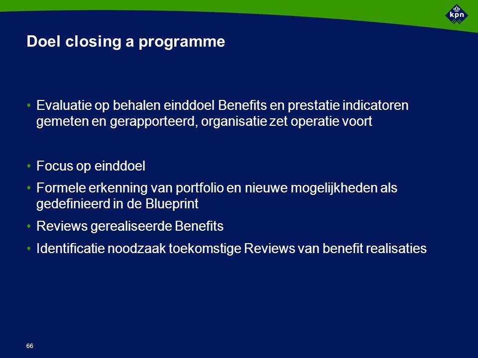66 Doel closing a programme Evaluatie op behalen einddoel Benefits en prestatie indicatoren gemeten en gerapporteerd, organisatie zet operatie voort F