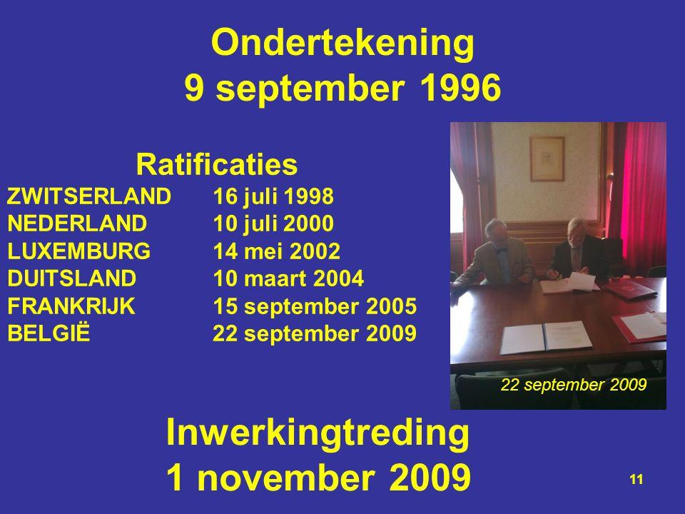 Ondertekening 9 september 1996 Ratificaties ZWITSERLAND16 juli 1998 NEDERLAND10 juli 2000 LUXEMBURG 14 mei 2002 DUITSLAND10 maart 2004 FRANKRIJK 15 se