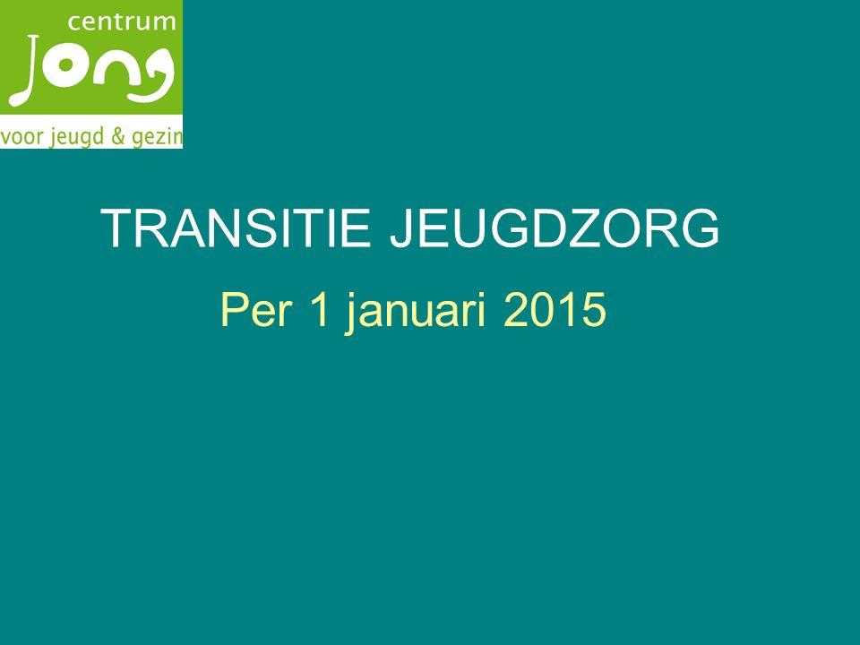 TRANSITIE JEUGDZORG Per 1 januari 2015