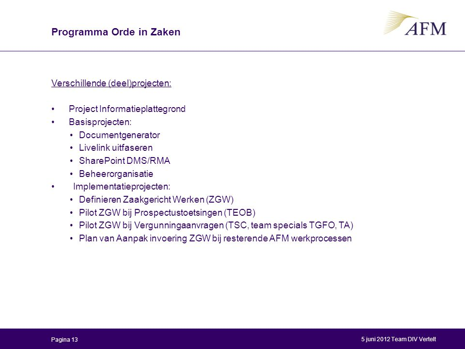 Verschillende (deel)projecten: Project Informatieplattegrond Basisprojecten: Documentgenerator Livelink uitfaseren SharePoint DMS/RMA Beheerorganisati