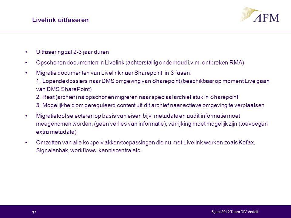 Livelink uitfaseren Uitfasering zal 2-3 jaar duren Opschonen documenten in Livelink (achterstallig onderhoud i.v.m. ontbreken RMA) Migratie documenten