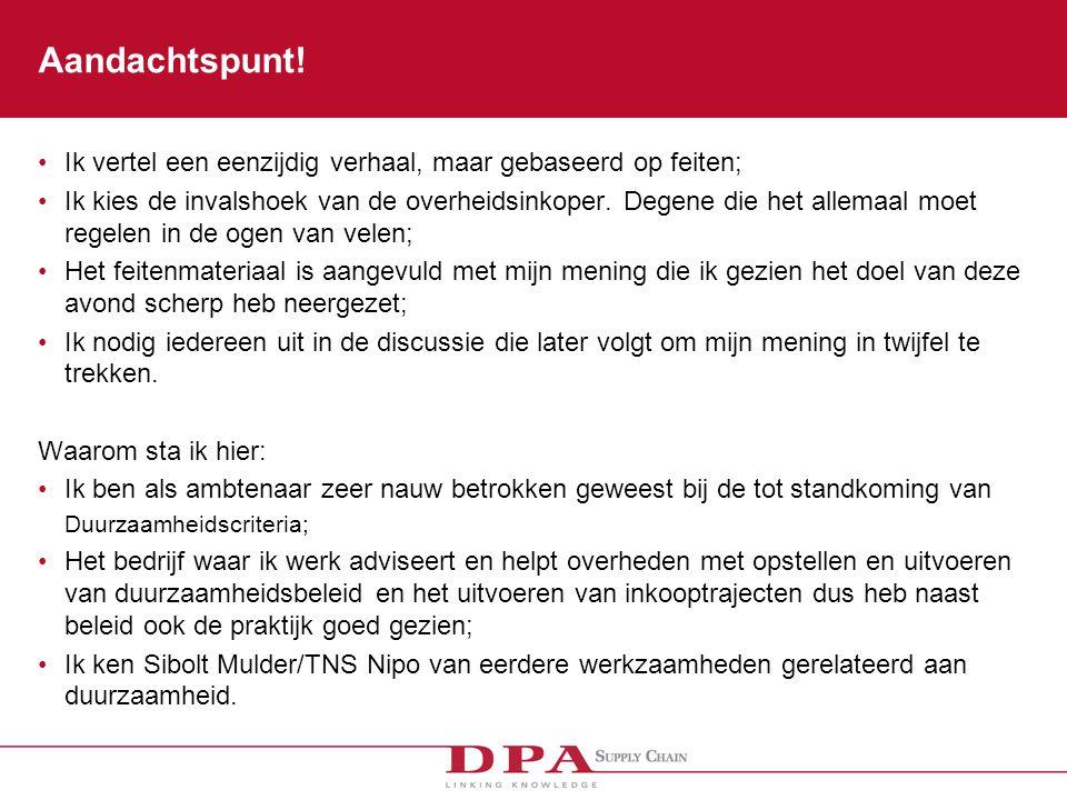 Duurzaam inkopen Inkoop wordt sinds de kabinetten Balkenende gebruikt om beleidsdoelen te realiseren: –Innovatie –Duurzaam inkopen –Launching Customer –Social Return –En andere initiatieven In de periode 2004 tot 2008 is de aandacht voor duurzaam geexplodeerd.