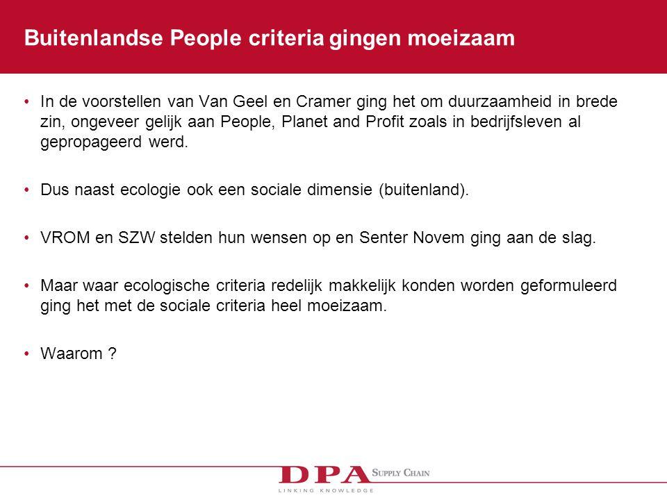Buitenlandse People criteria gingen moeizaam In de voorstellen van Van Geel en Cramer ging het om duurzaamheid in brede zin, ongeveer gelijk aan People, Planet and Profit zoals in bedrijfsleven al gepropageerd werd.