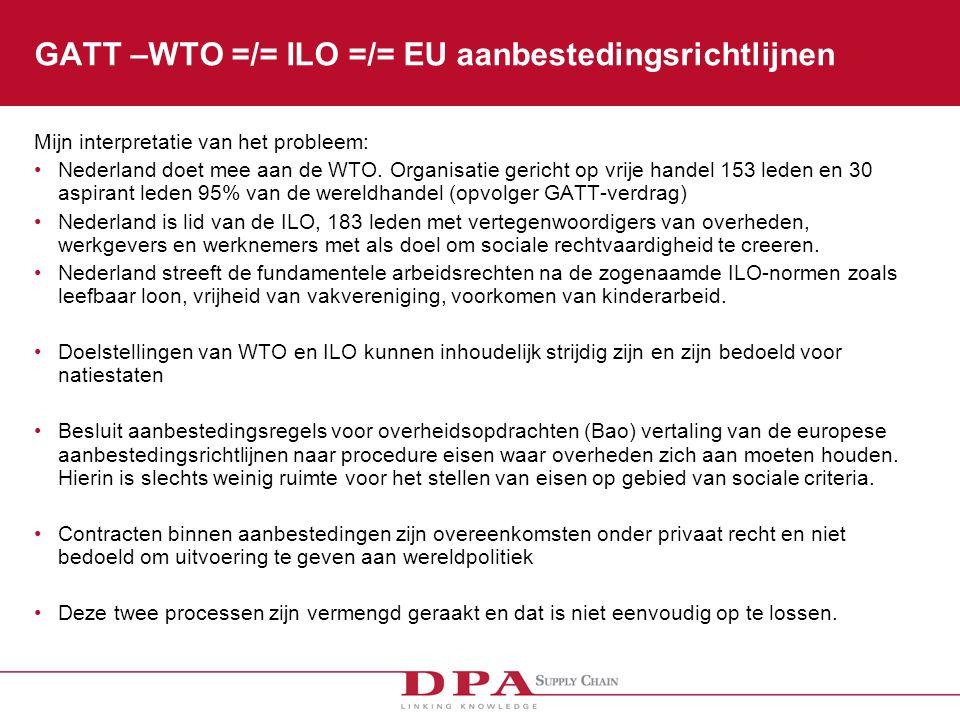 GATT –WTO =/= ILO =/= EU aanbestedingsrichtlijnen Mijn interpretatie van het probleem: Nederland doet mee aan de WTO.