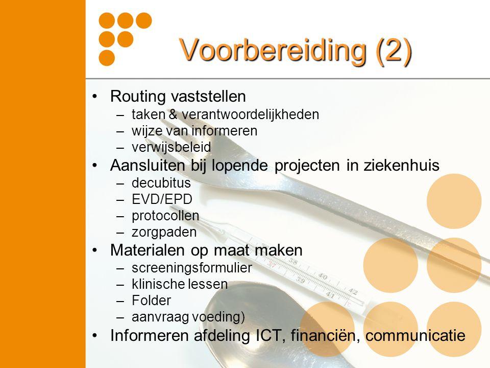 Voorbereiding (2) Routing vaststellen –taken & verantwoordelijkheden –wijze van informeren –verwijsbeleid Aansluiten bij lopende projecten in ziekenhu