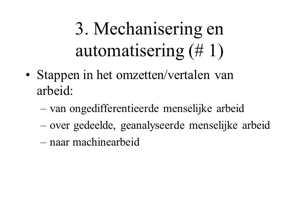 3. Mechanisering en automatisering (# 1) Stappen in het omzetten/vertalen van arbeid: –van ongedifferentieerde menselijke arbeid –over gedeelde, geana