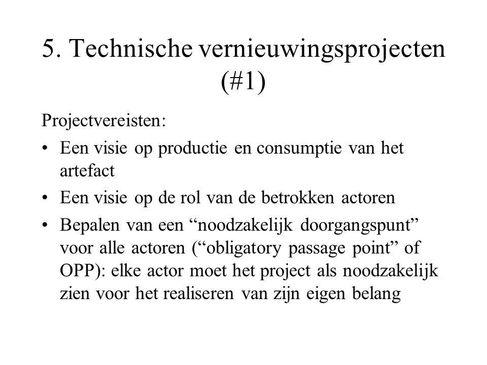 5. Technische vernieuwingsprojecten (#1) Projectvereisten: Een visie op productie en consumptie van het artefact Een visie op de rol van de betrokken
