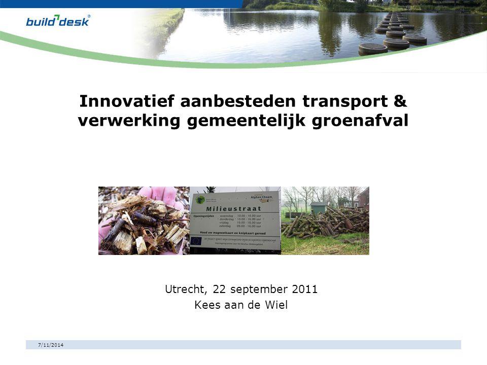 7/11/2014 Innovatief aanbesteden transport & verwerking gemeentelijk groenafval Utrecht, 22 september 2011 Kees aan de Wiel