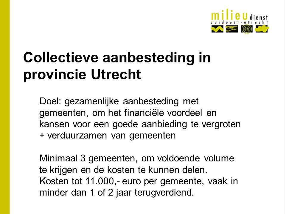 Collectieve aanbesteding in provincie Utrecht Doel: gezamenlijke aanbesteding met gemeenten, om het financiële voordeel en kansen voor een goede aanbi