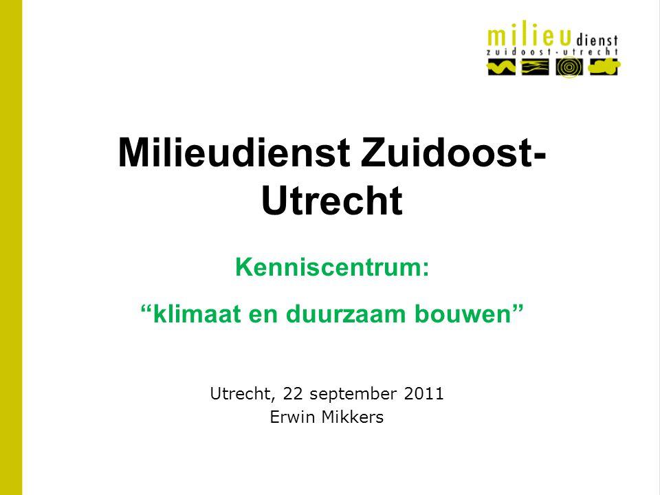 """Kenniscentrum: """"klimaat en duurzaam bouwen"""" Milieudienst Zuidoost- Utrecht Utrecht, 22 september 2011 Erwin Mikkers"""