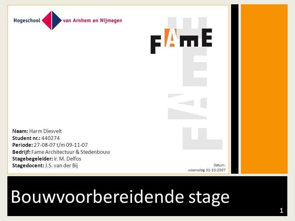 Bouwvoorbereidende stage Naam: Harm Diesvelt Student nr.: 440274 Periode: 27-08-07 t/m 09-11-07 Bedrijf: Fame Architectuur & Stedenbouw Stagebegeleider: ir.