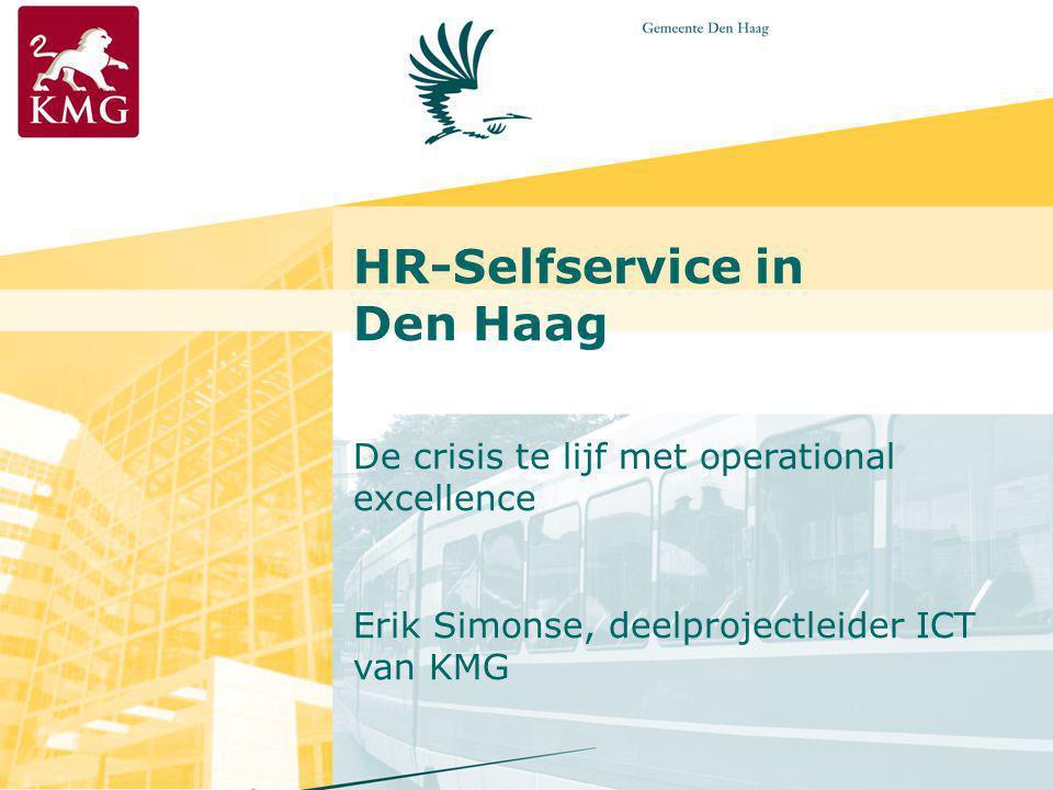 Werken bij Den Haag HR-Selfservice in Den Haag De crisis te lijf met operational excellence Erik Simonse, deelprojectleider ICT van KMG