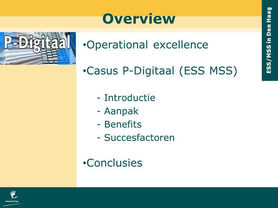 ESS/MSS in Den Haag Operational excellence Casus P-Digitaal (ESS MSS) - Introductie - Aanpak - Benefits - Succesfactoren Conclusies Overview
