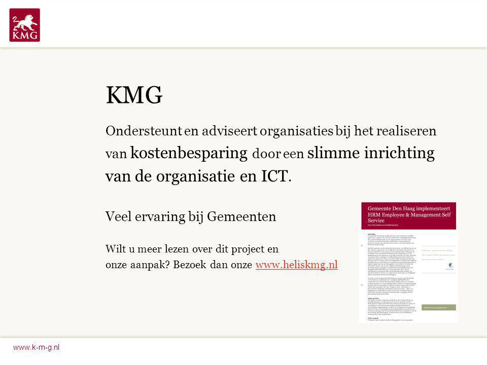 www.k-m-g.nl KMG Ondersteunt en adviseert organisaties bij het realiseren van kostenbesparing door een slimme inrichting van de organisatie en ICT. Ve
