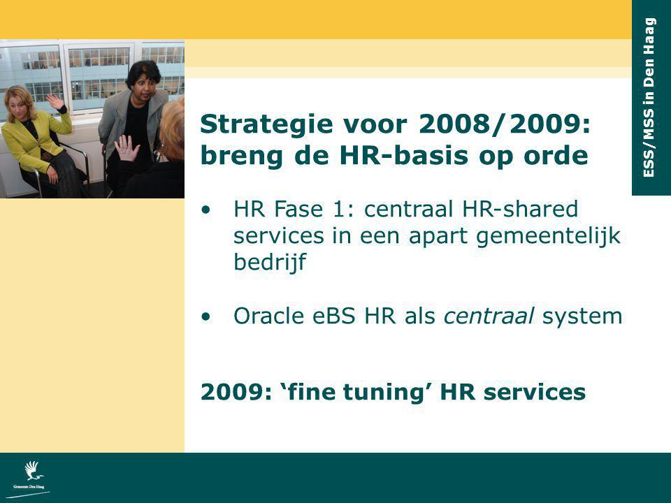 ESS/MSS in Den Haag Strategie voor 2008/2009: breng de HR-basis op orde HR Fase 1: centraal HR-shared services in een apart gemeentelijk bedrijf Oracl