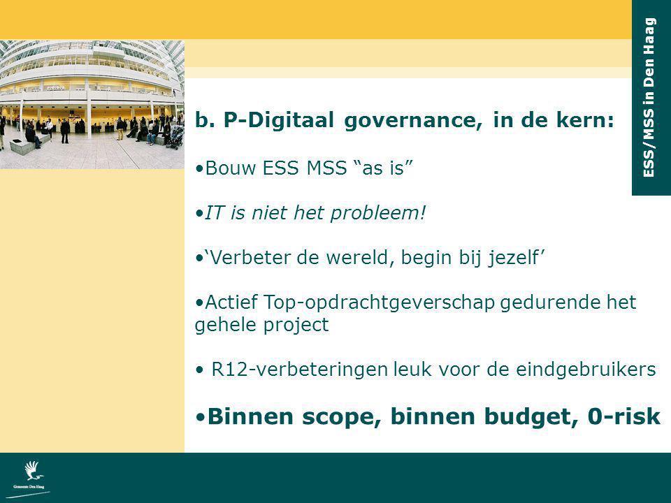 """ESS/MSS in Den Haag b. P-Digitaal governance, in de kern: Bouw ESS MSS """"as is"""" IT is niet het probleem! 'Verbeter de wereld, begin bij jezelf' Actief"""