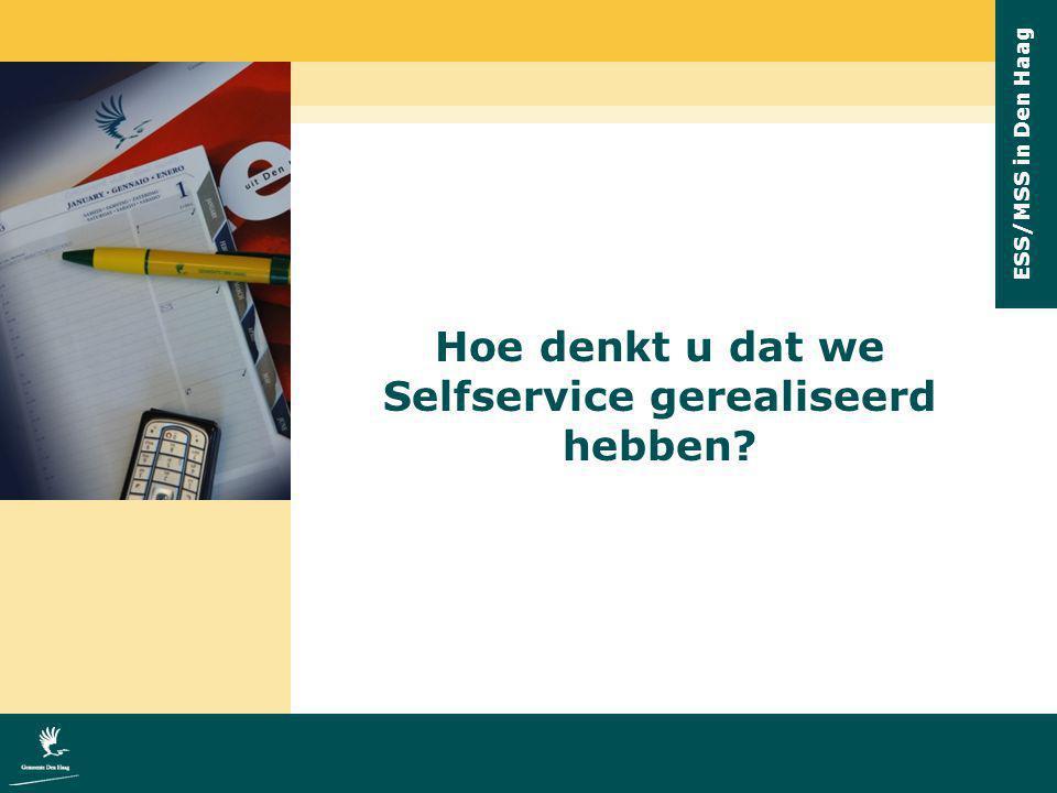 ESS/MSS in Den Haag Hoe denkt u dat we Selfservice gerealiseerd hebben?