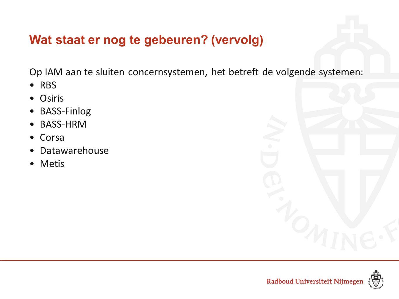 Wat staat er nog te gebeuren? (vervolg) Op IAM aan te sluiten concernsystemen, het betreft de volgende systemen: RBS Osiris BASS-Finlog BASS-HRM Corsa