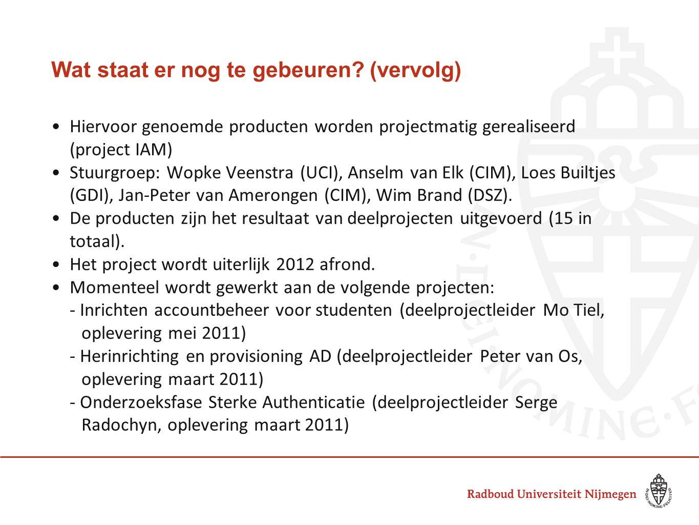 Wat staat er nog te gebeuren? (vervolg) Hiervoor genoemde producten worden projectmatig gerealiseerd (project IAM) Stuurgroep: Wopke Veenstra (UCI), A