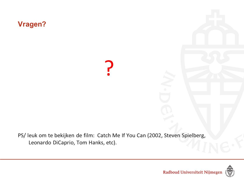 Vragen? ? PS/ leuk om te bekijken de film: Catch Me If You Can (2002, Steven Spielberg, Leonardo DiCaprio, Tom Hanks, etc).