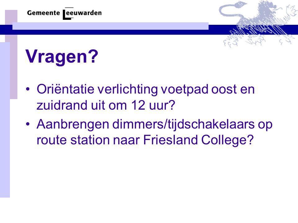 Vragen? Oriëntatie verlichting voetpad oost en zuidrand uit om 12 uur? Aanbrengen dimmers/tijdschakelaars op route station naar Friesland College?