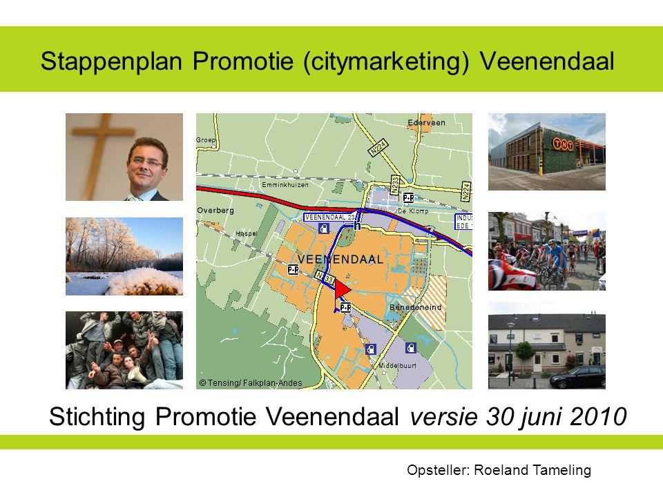 Stappenplan Promotie (citymarketing) Veenendaal Stichting Promotie Veenendaal versie 30 juni 2010 Opsteller: Roeland Tameling