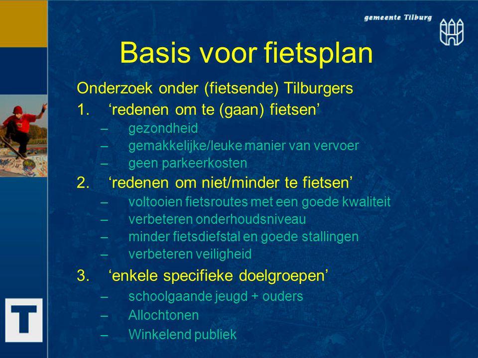 Basis voor fietsplan Onderzoek onder (fietsende) Tilburgers 1.'redenen om te (gaan) fietsen' –gezondheid –gemakkelijke/leuke manier van vervoer –geen