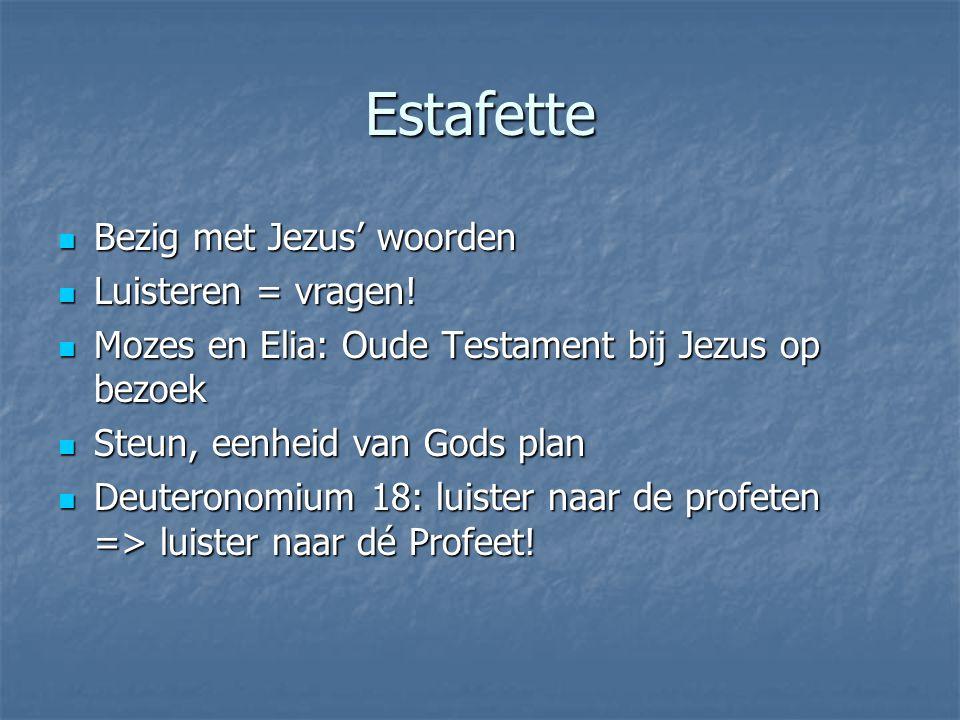 Estafette Bezig met Jezus' woorden Bezig met Jezus' woorden Luisteren = vragen.