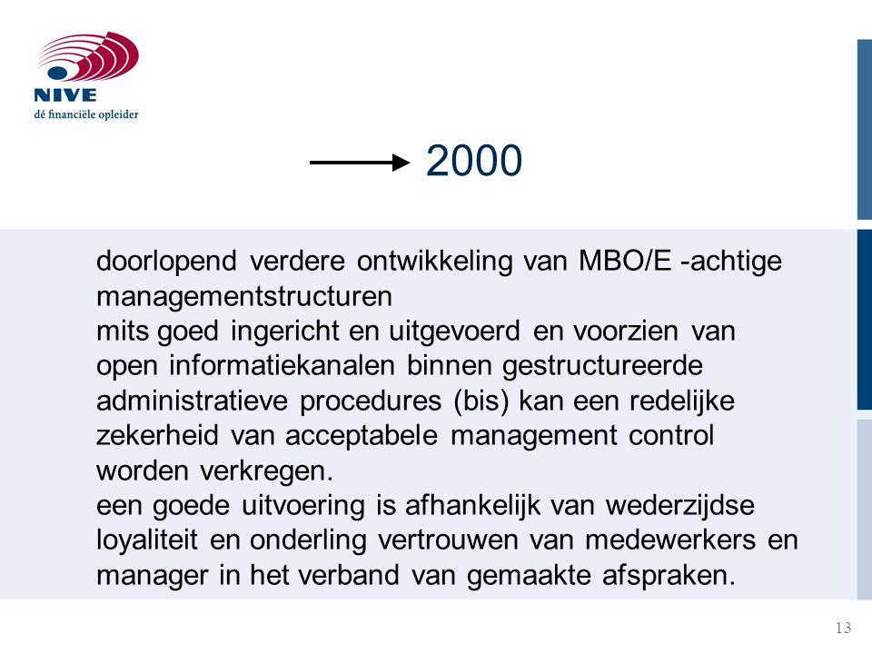 13 2000 doorlopend verdere ontwikkeling van MBO/E -achtige managementstructuren mits goed ingericht en uitgevoerd en voorzien van open informatiekanal
